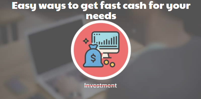 Easy ways to get fast cash for your needs