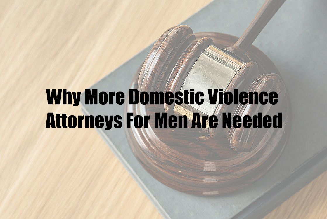 Why More Domestic Violence Attorneys For Men Are Needed