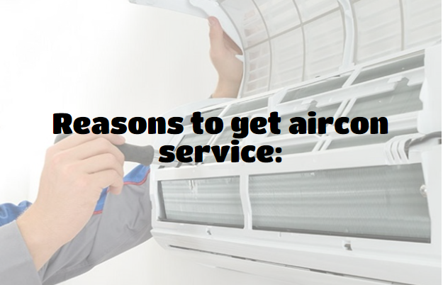 Reasons to get aircon service: