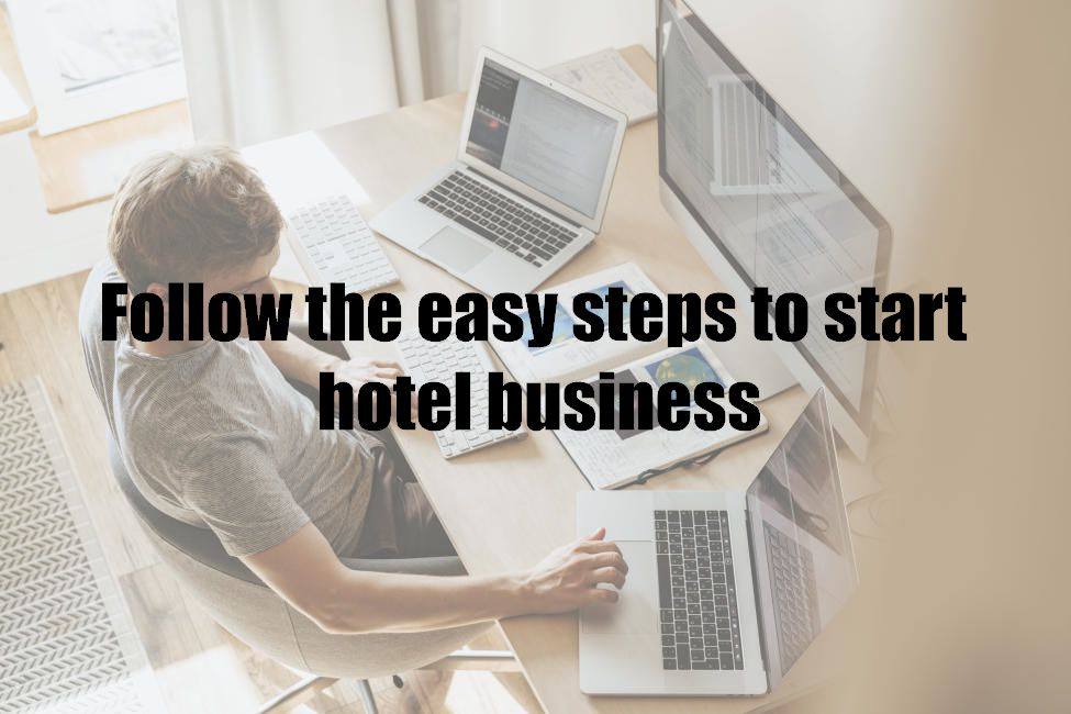 Follow the easy steps to start hotel business